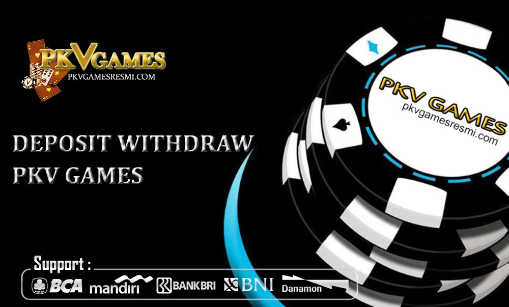 DEPOSIT WITHDRAW PKV GAMES